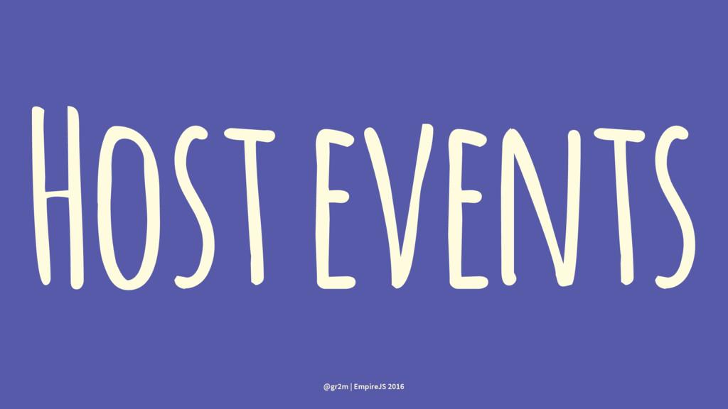 Host events @gr2m | EmpireJS 2016