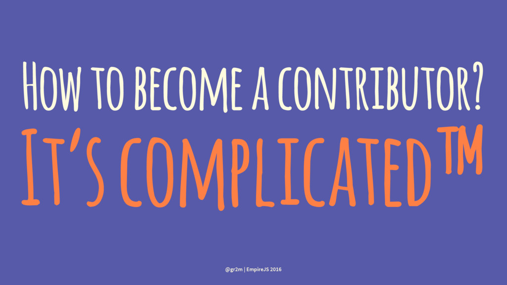 How to become a contributor? It's complicated™ ...