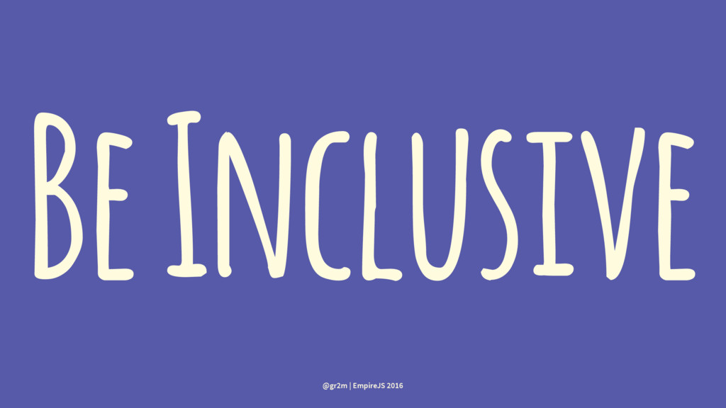 Be Inclusive @gr2m | EmpireJS 2016