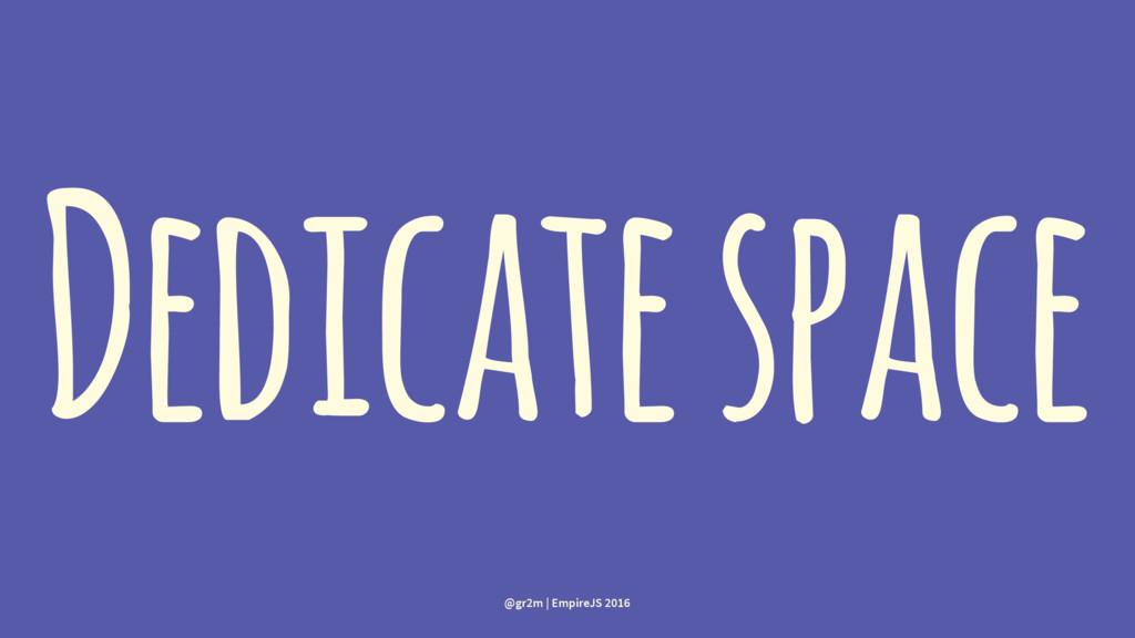 Dedicate space @gr2m | EmpireJS 2016