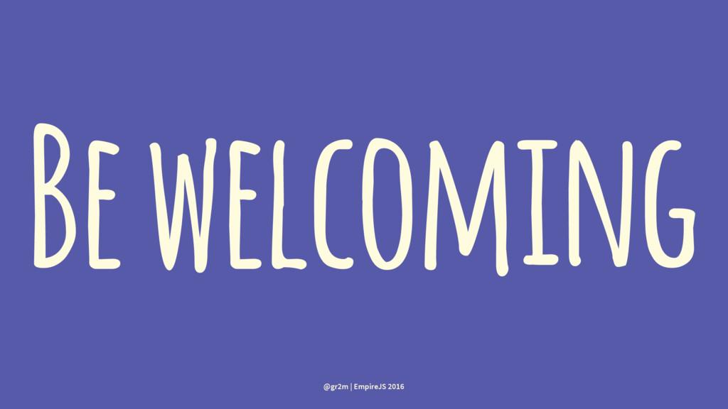 Be welcoming @gr2m | EmpireJS 2016