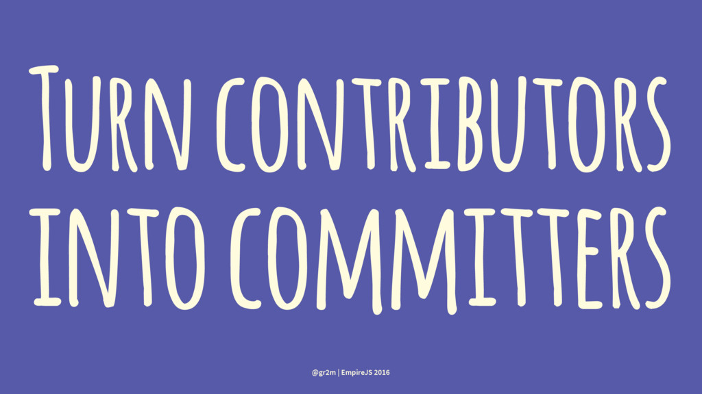 Turn contributors into committers @gr2m | Empir...