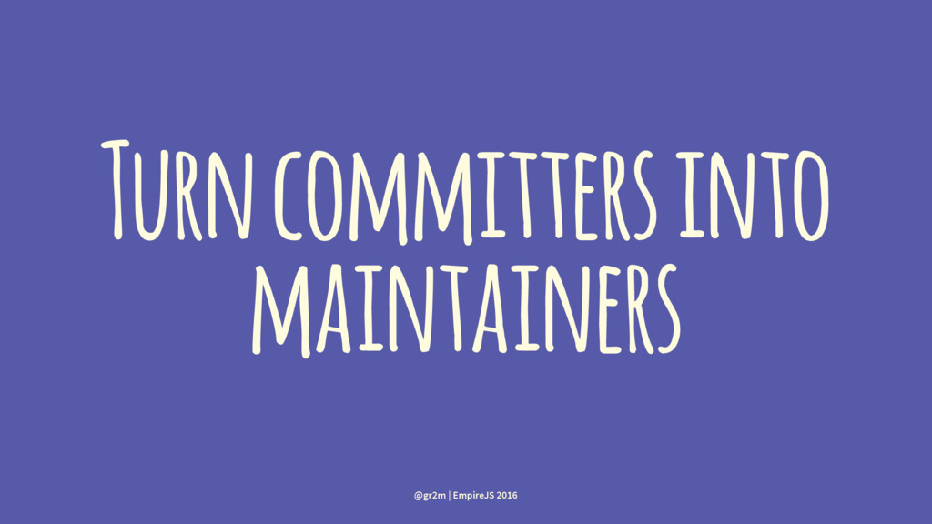 Turn committers into maintainers @gr2m | Empire...