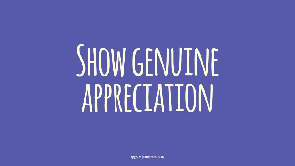 Show genuine appreciation @gr2m | EmpireJS 2016