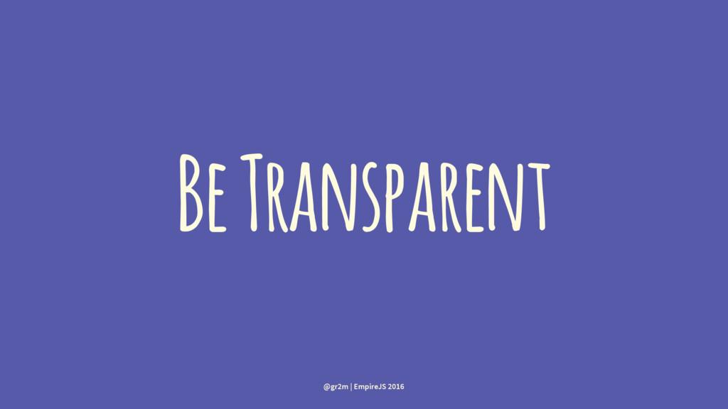 Be Transparent @gr2m | EmpireJS 2016