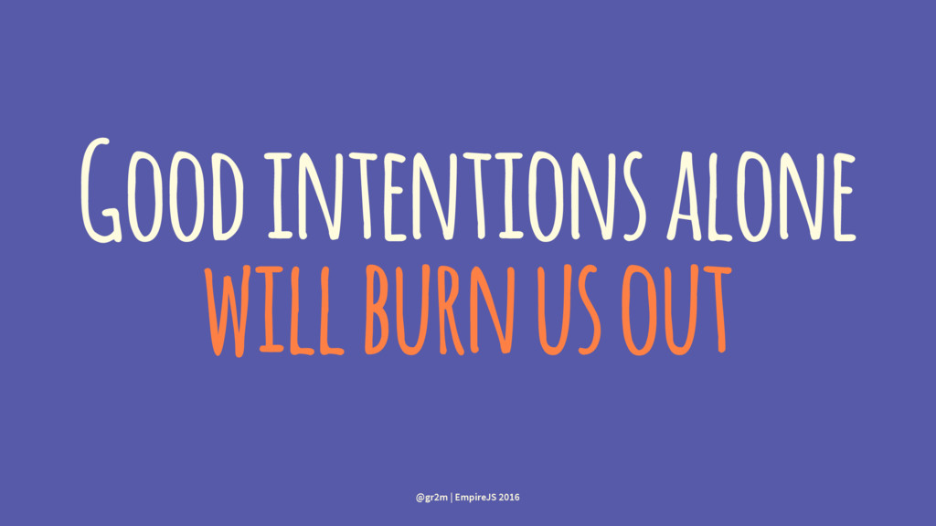 Good intentions alone will burn us out @gr2m | ...