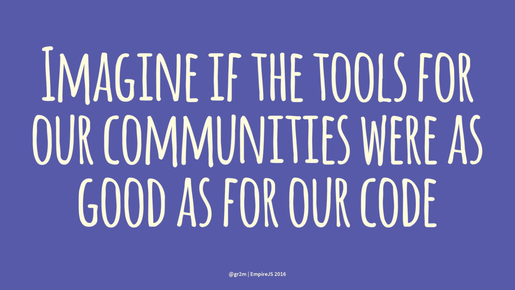 Imagine if the tools for our communities were a...