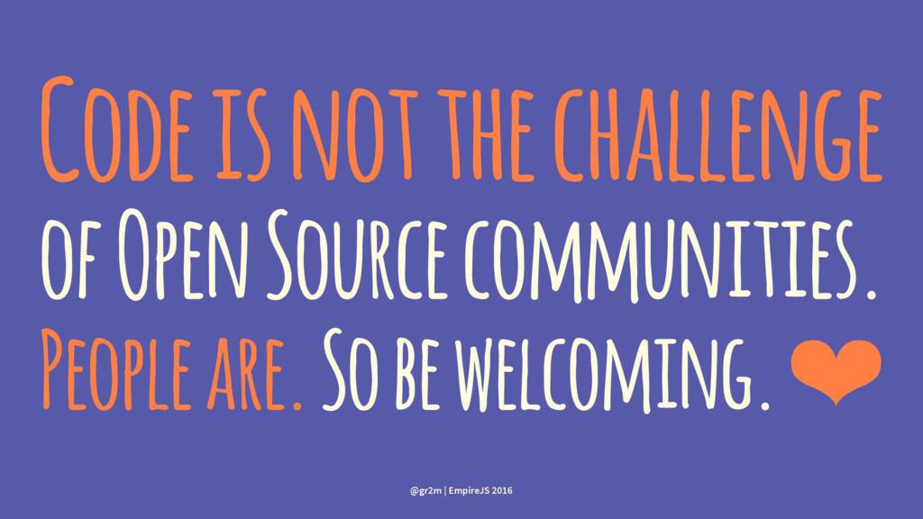 Code is not the challenge of Open Source commun...