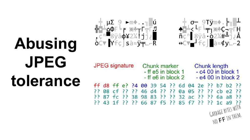 Abusing JPEG tolerance Garbage bytes with no FF...