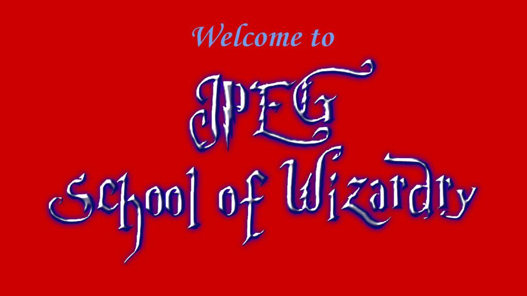 JPEG school of wizardry Welcome to
