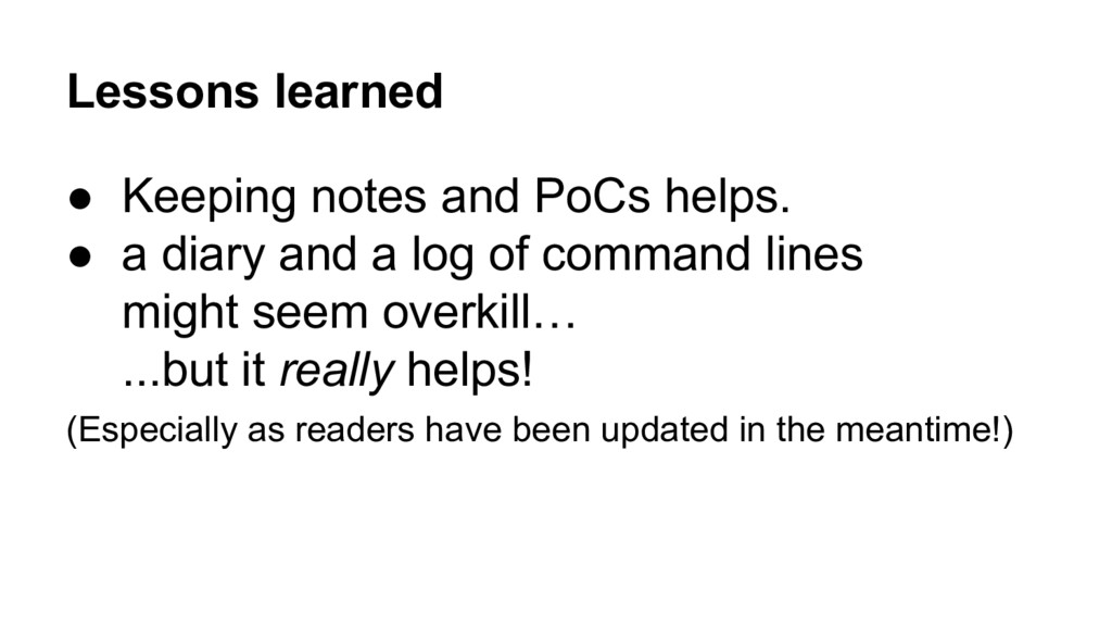 Lessons learned ● Keeping notes and PoCs helps....