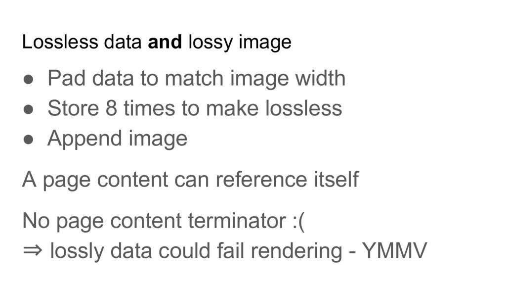 Lossless data and lossy image ● Pad data to mat...