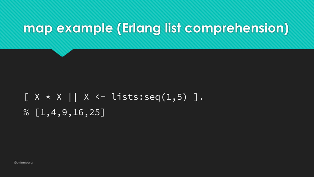 map example (Erlang list comprehension) [ X * X...