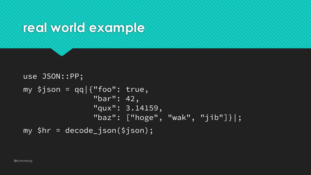 real world example use JSON::PP; my $json = qq|...