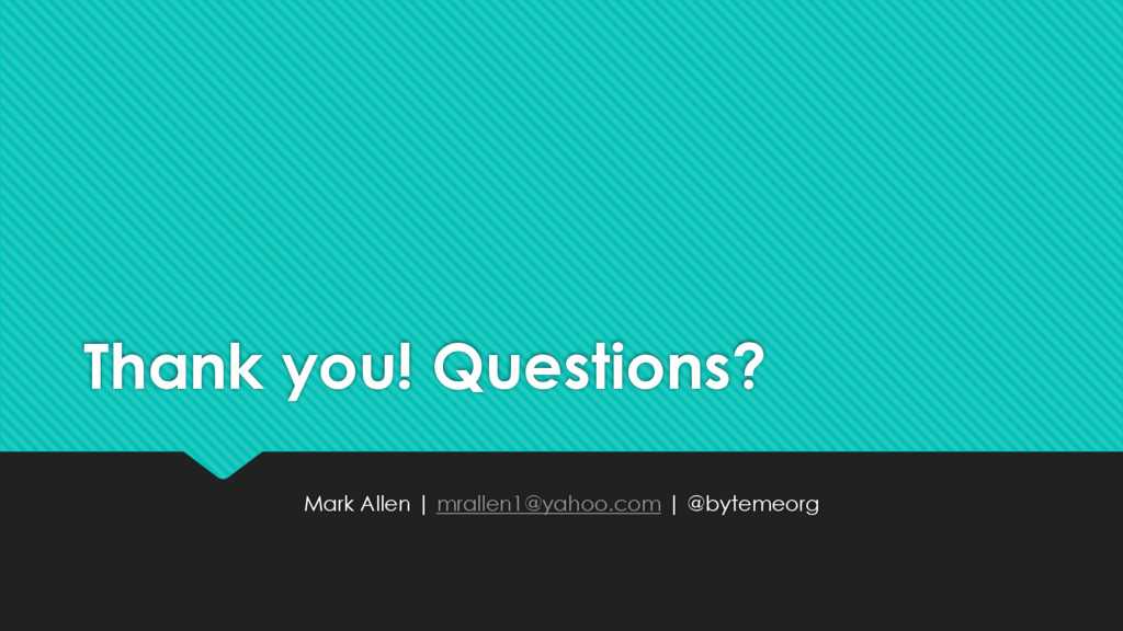 Thank you! Questions? Mark Allen | mrallen1@yah...