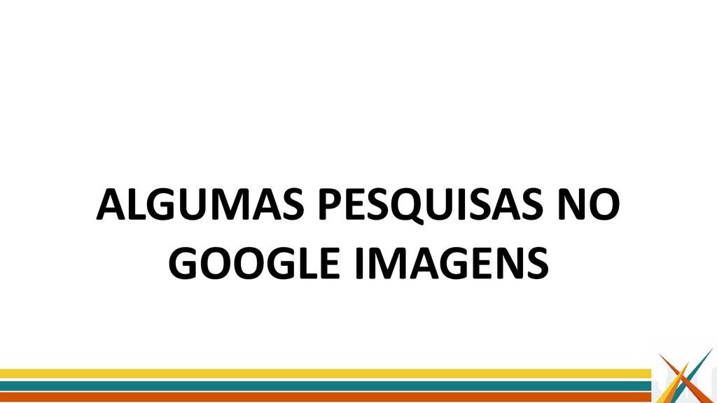 ALGUMAS PESQUISAS NO GOOGLE IMAGENS