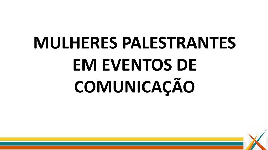 MULHERES PALESTRANTES EM EVENTOS DE COMUNICAÇÃO