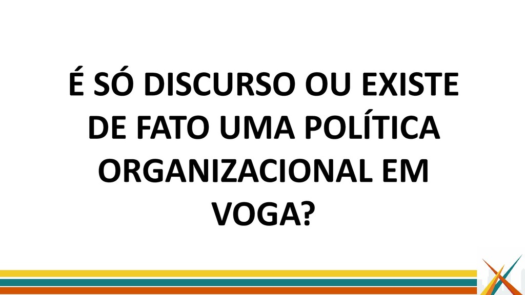 É SÓ DISCURSO OU EXISTE DE FATO UMA POLÍTICA OR...