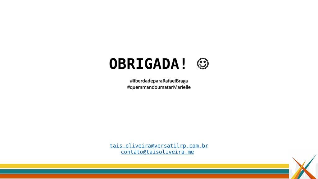 OBRIGADA! ☺ tais.oliveira@versatilrp.com.br con...