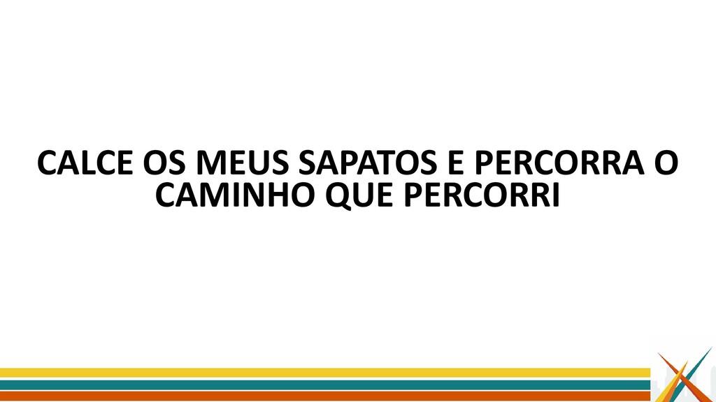 CALCE OS MEUS SAPATOS E PERCORRA O CAMINHO QUE ...