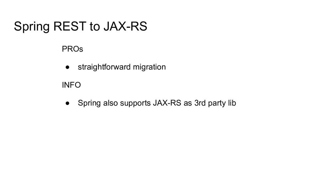 Spring REST to JAX-RS PROs ● straightforward mi...