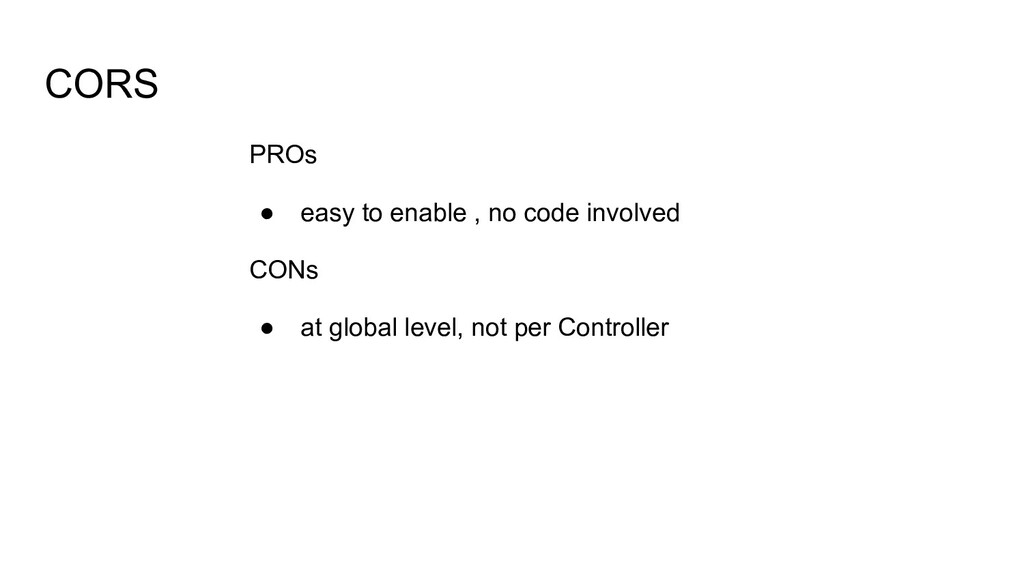 CORS PROs ● easy to enable , no code involved C...