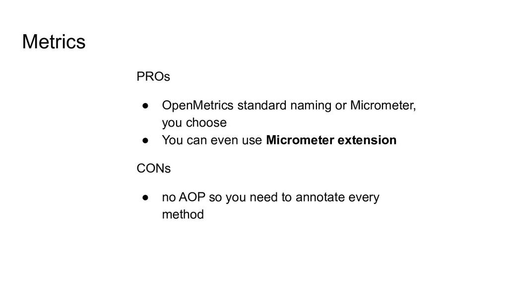 Metrics PROs ● OpenMetrics standard naming or M...