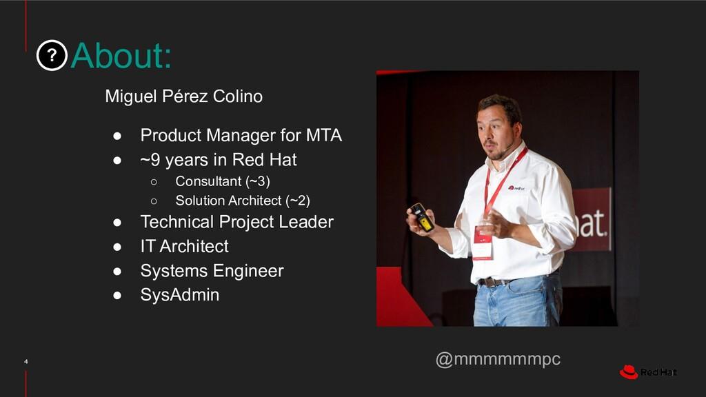 About: 4 Miguel Pérez Colino ● Product Manager ...