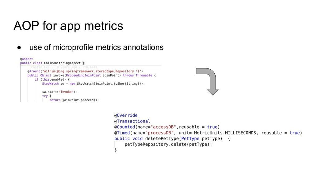 AOP for app metrics ● use of microprofile metri...