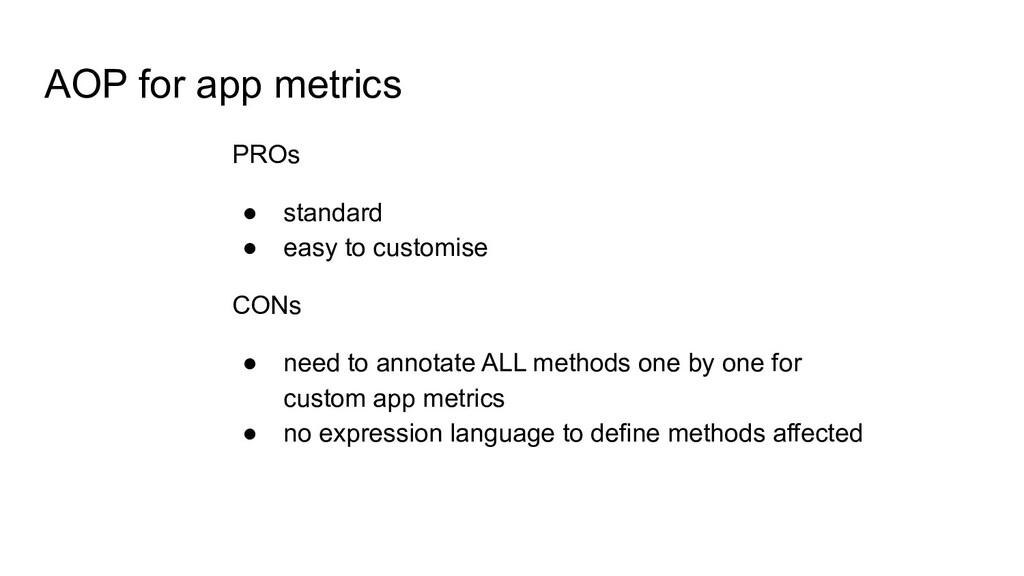 AOP for app metrics PROs ● standard ● easy to c...