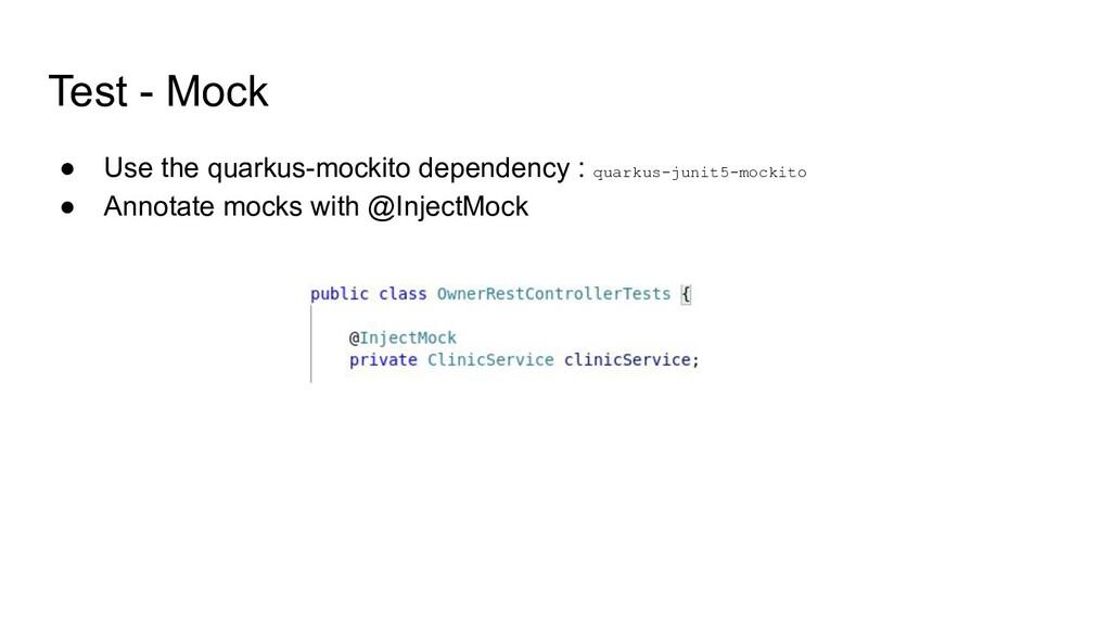 Test - Mock ● Use the quarkus-mockito dependenc...