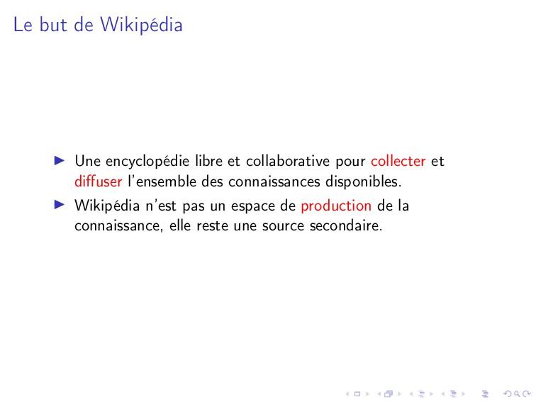 Le but de Wikipédia Une encyclopédie libre et c...