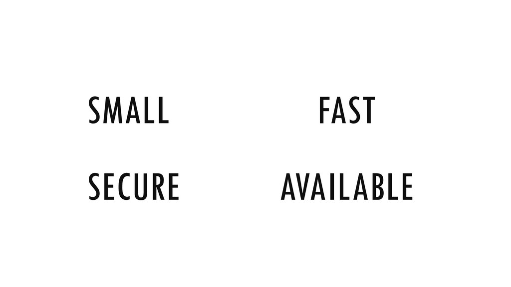 SMALL FAST SECURE AVAILABLE