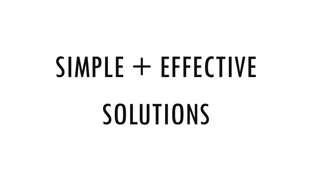SIMPLE + EFFECTIVE SOLUTIONS