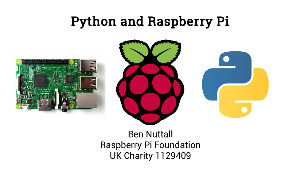 Python and Raspberry Pi Ben Nuttall Raspberry P...