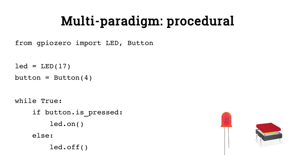 Multi-paradigm: procedural from gpiozero import...