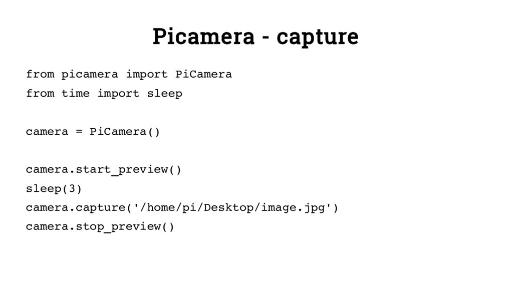 Picamera - capture from picamera import PiCamer...