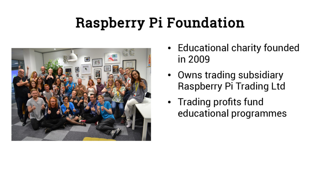 Raspberry Pi Foundation ● Educational charity f...
