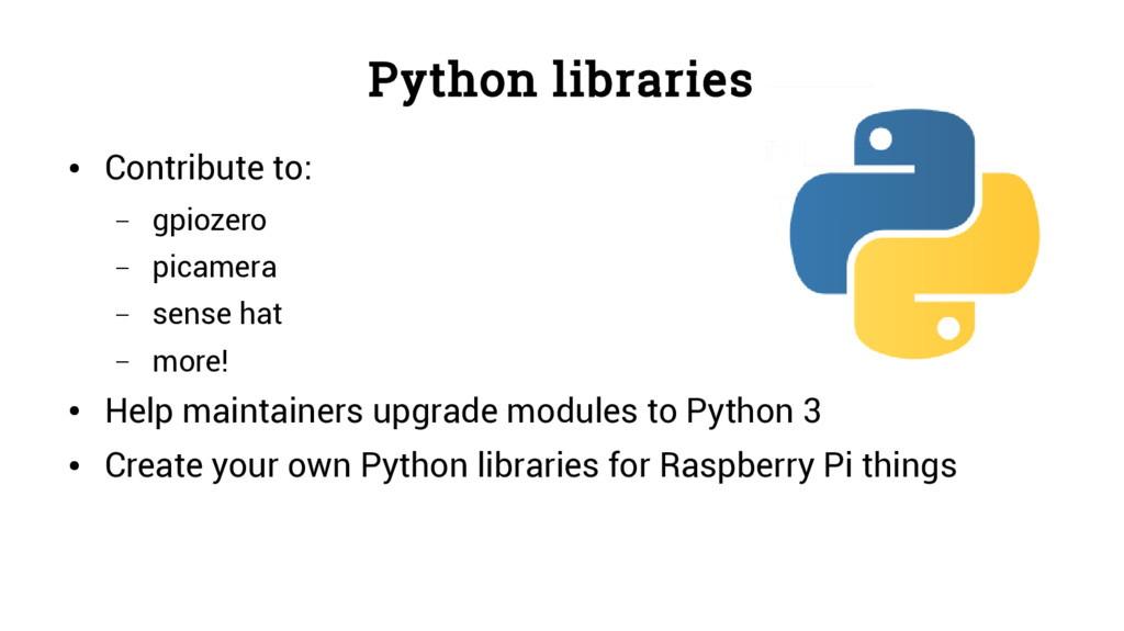 Python libraries ● Contribute to: – gpiozero – ...