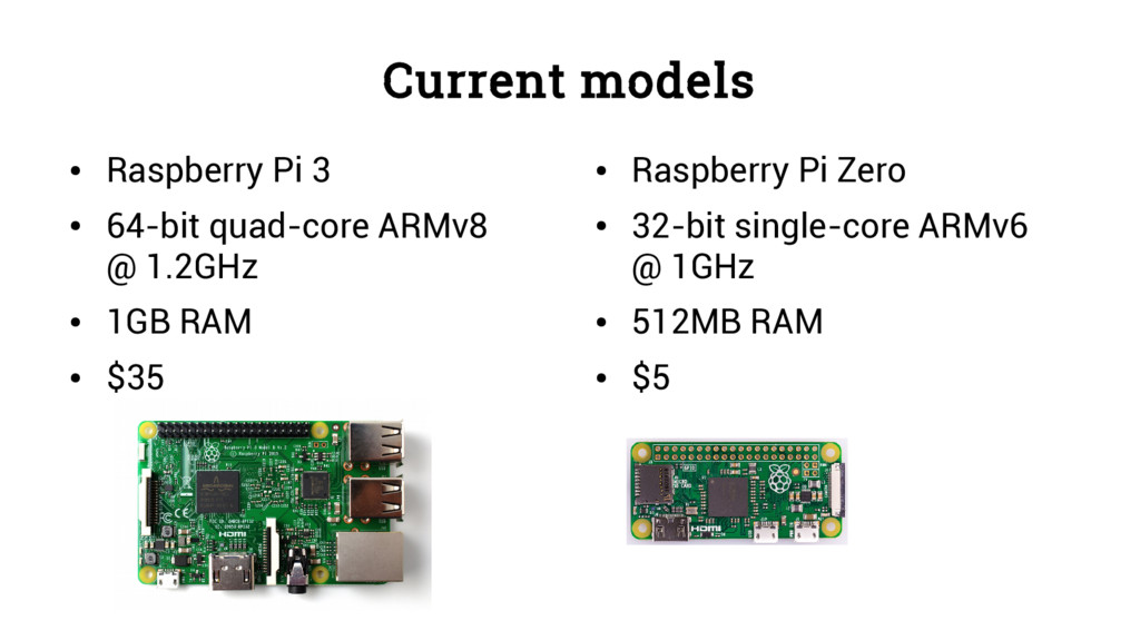 Current models ● Raspberry Pi 3 ● 64-bit quad-c...