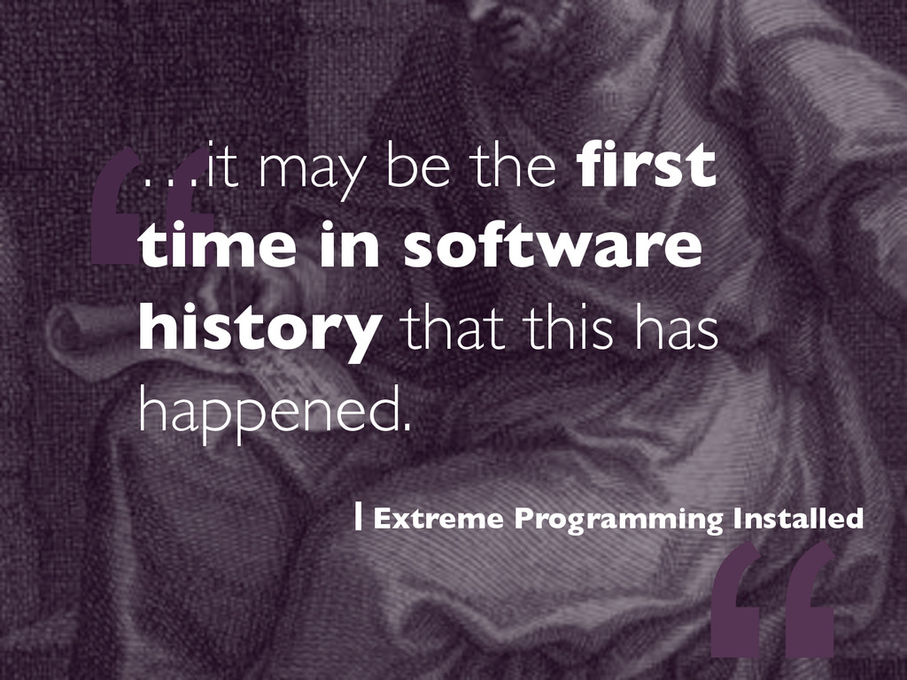 """"""" …it may be the first time in software history ..."""