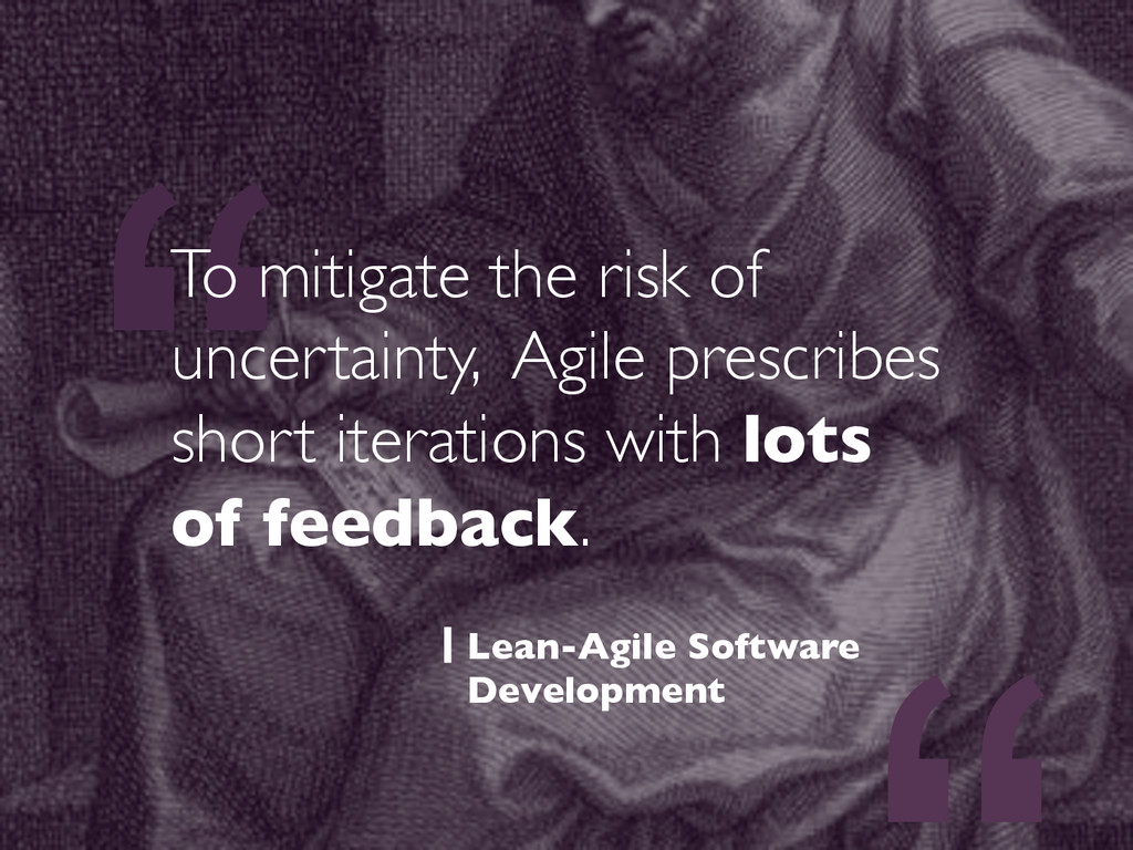 """"""" To mitigate the risk of uncertainty, Agile pr..."""