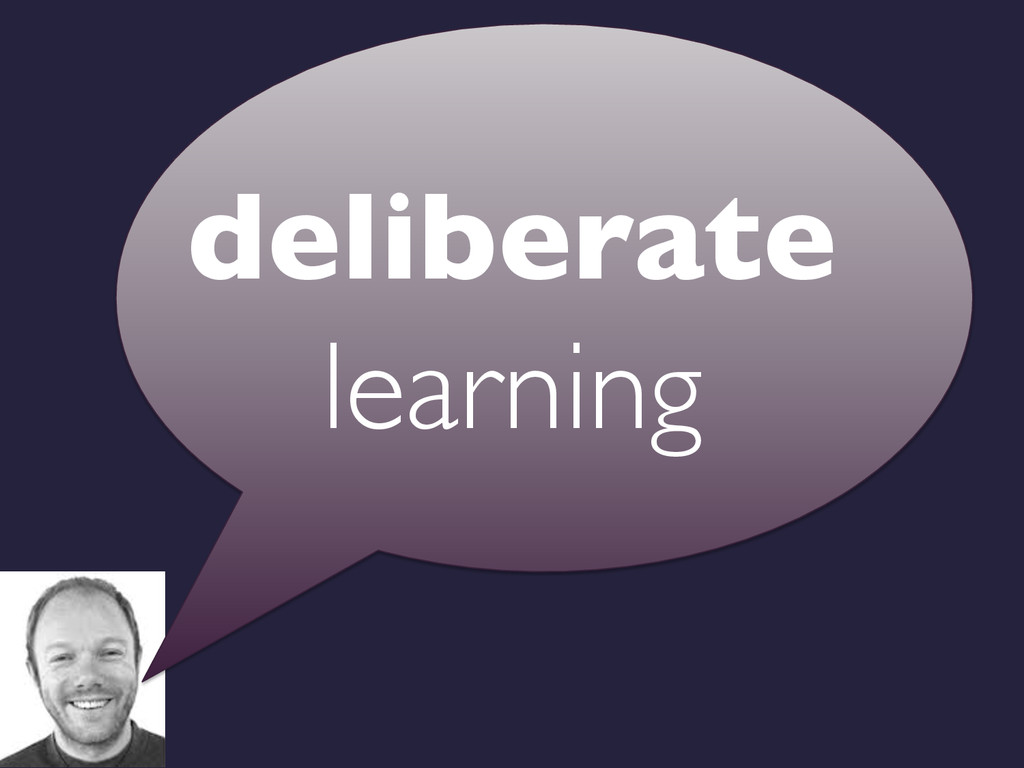 deliberate learning