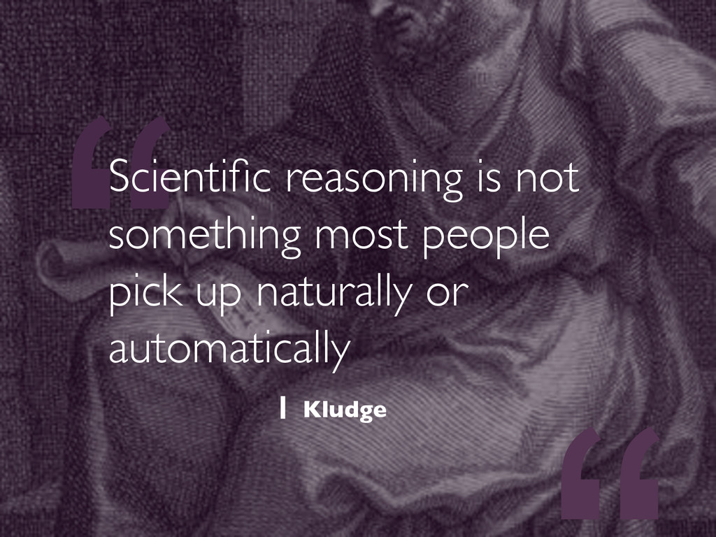 """"""" Scientific reasoning is not something most peo..."""