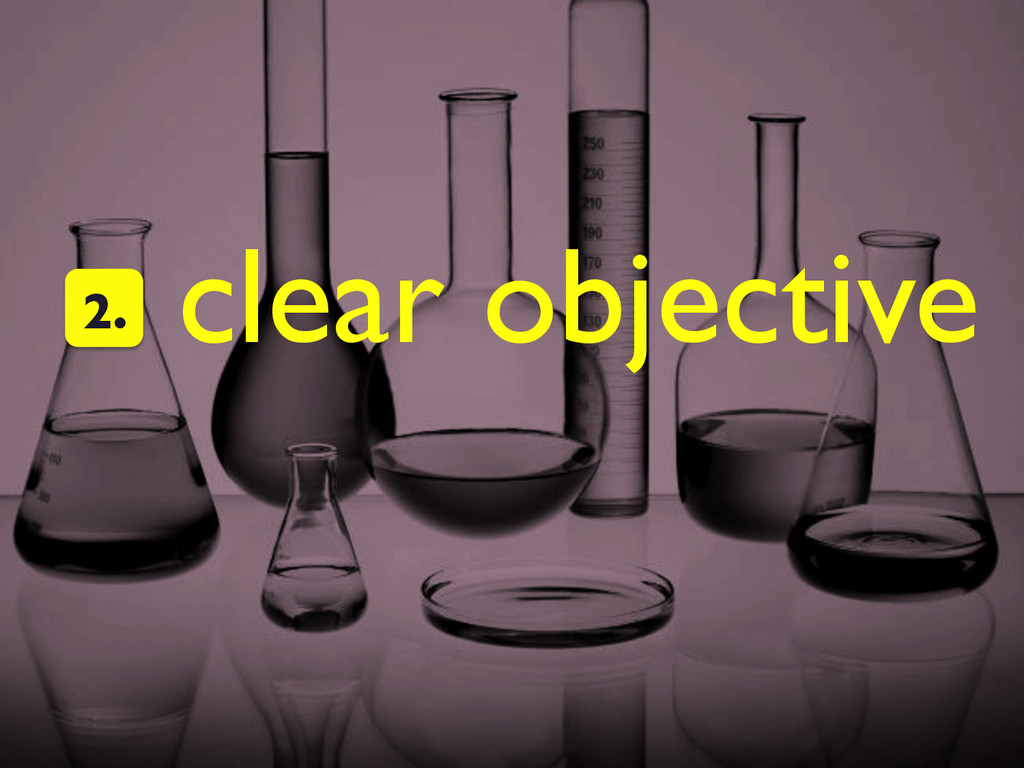clear objective  2.