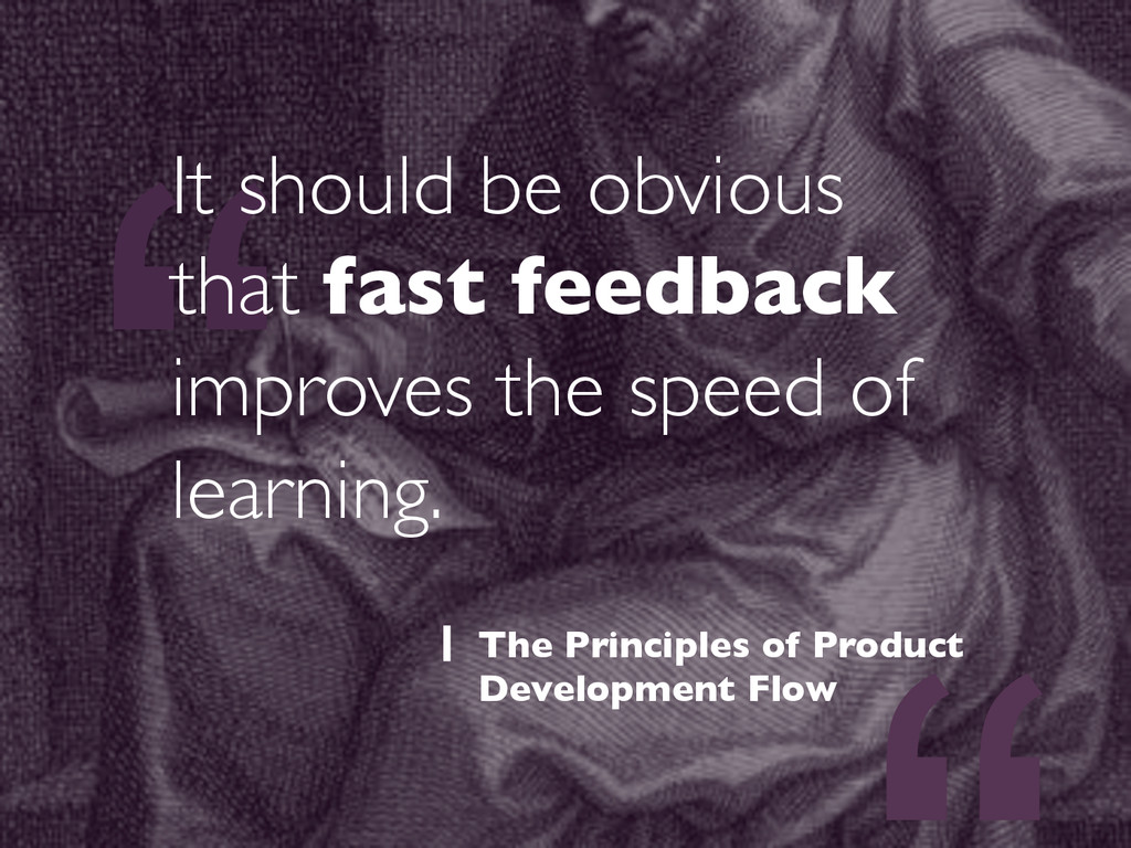 """"""" It should be obvious that fast feedback impro..."""