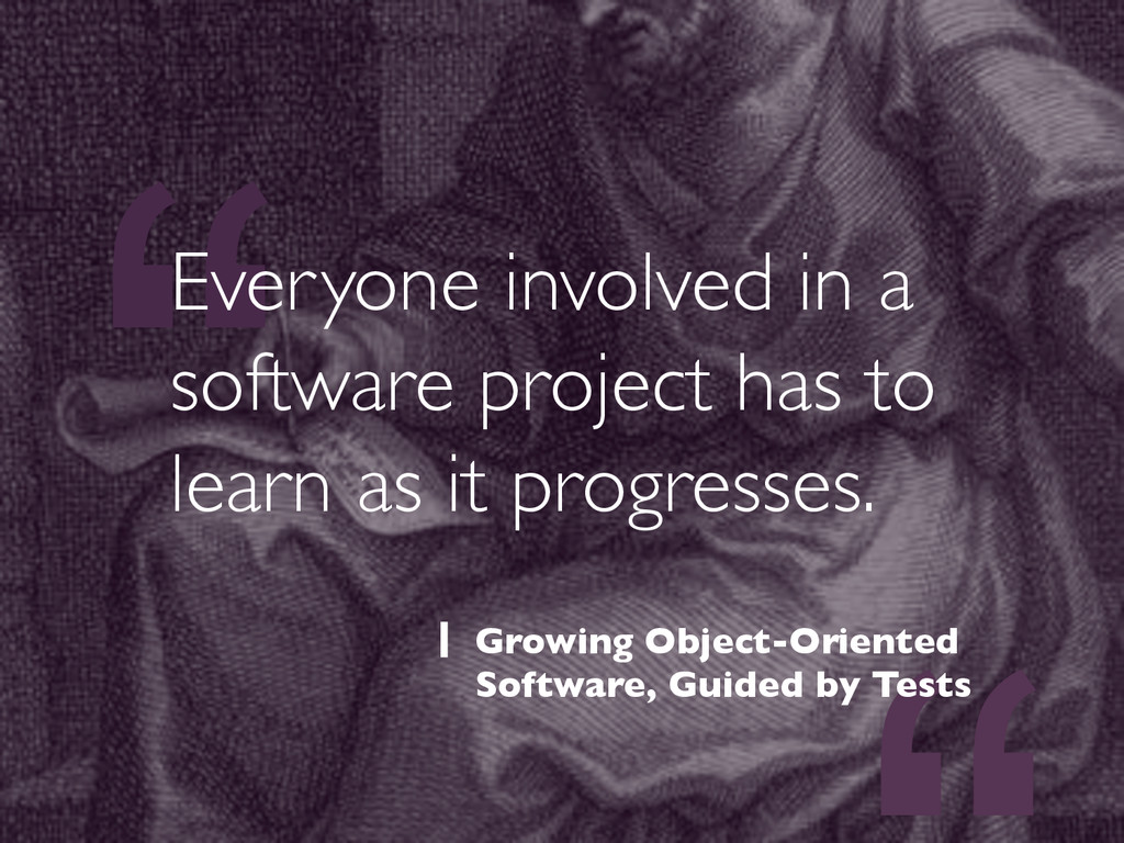 """"""" Everyone involved in a software project has t..."""