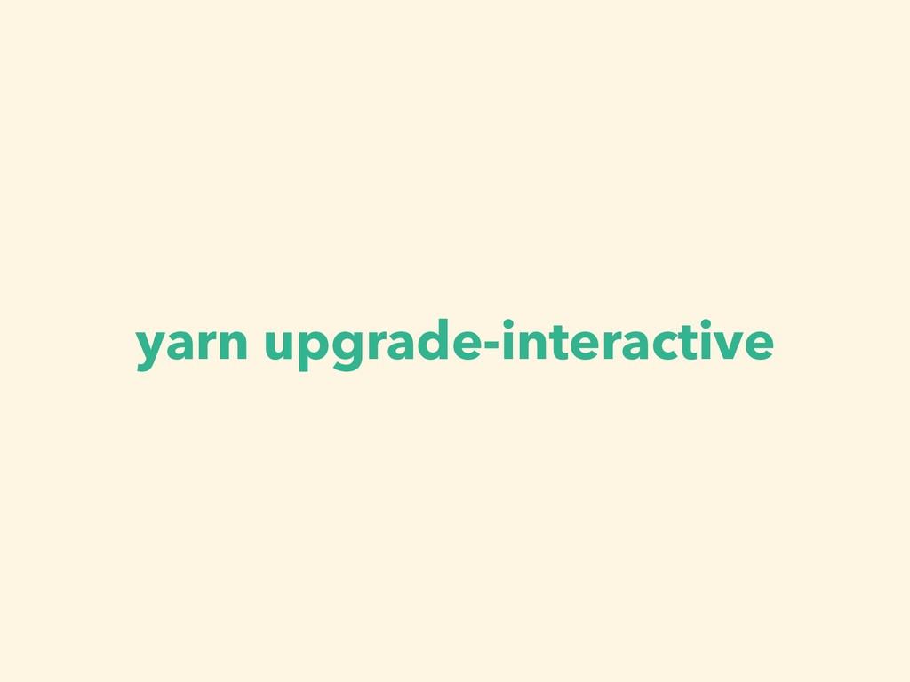 yarn upgrade-interactive