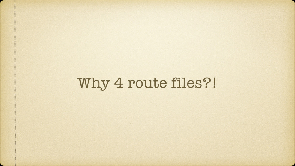 Why 4 route files?!