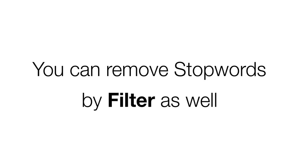 You can remove Stopwords by Filter as well
